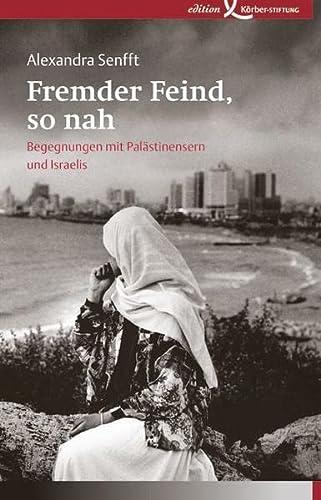 9783896840752: Fremder Feind, so nah: Begegnungen mit Pal�stinensern und Israelis