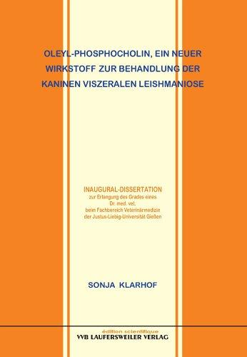 9783896874603: Oleyl-Phosphocholin. ein neuer Wirkstoff zur Behandlung der kaninen viszeralen Leishmaniose [Apr 01. 2005] Klarhof. Sonja