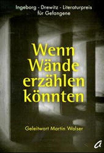 9783896880628: Wenn Wände erzählen könnten. Ingeborg-Drewitz-Literaturpreis für Gefangene