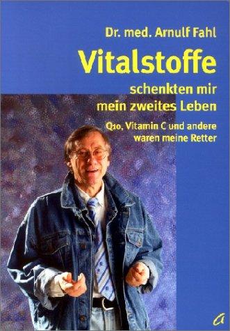 9783896880925: Vitalstoffe schenkten mir mein zweites Leben. Q10, Vitamin C und andere waren meine Retter