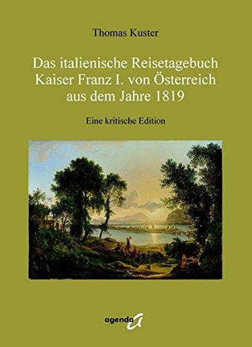 9783896884053: Das italienische Reisetagebuch Kaiser Franz I. von Österreich aus dem Jahre 1819