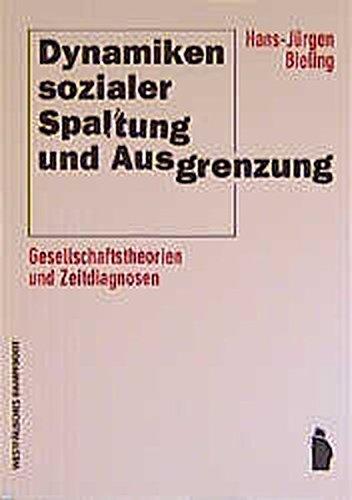 9783896914729: Dynamiken sozialer Spaltung und Ausgrenzung: Gesellschaftstheorien und Zeitdiagnosen