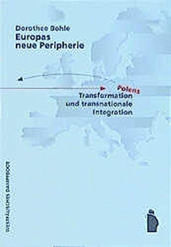 Europas neue Peripherie. Polens Transformation und transnationale: Bohle, Dorothee