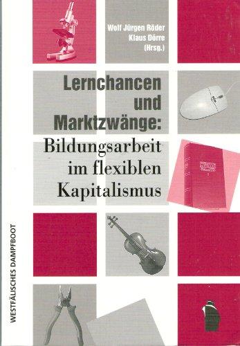 9783896915351: Lernchancen und Marktzw�nge: Bildungsarbeit im flexiblen Kapitalismus