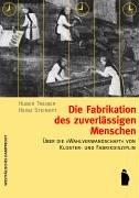 """9783896916129: Die Fabrikation des zuverlässigen Menschen: Über die """"Wahlverwandtschaft"""" von Kloster- und Fabrikdisziplin"""