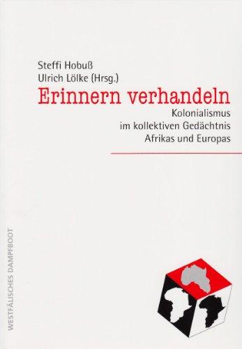 9783896916433: Erinnern verhandeln. Kolonialismus im kollektiven Gedächtnis Afrikas und Europas.