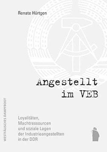 9783896917744: Angestellt im VEB: Loyalitäten, Machtressourcen und soziale Lagen der Industrieangestellten in der DDR