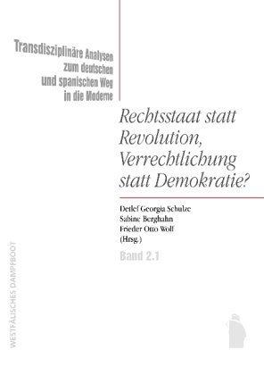 9783896917843: Rechtsstaat statt Revolution, Verrechtlichung statt Demokratie?: Transdisziplinäre Analysen zum deutschen und und spanischen Weg in die Moderne. Teilband 2