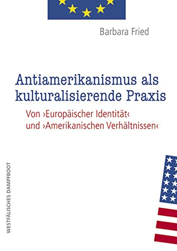 9783896919588: Antiamerikanismus und kulturalisierende Praxis: Von 'Europ�ischer Identit�t' und 'amerikanischen Verh�ltnissen'