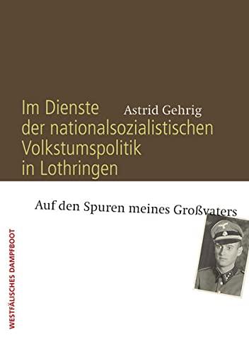 Im Dienste der nationalsozialistischen Volkstumspolitik in Lothringen: Auf den Spuren meines ...