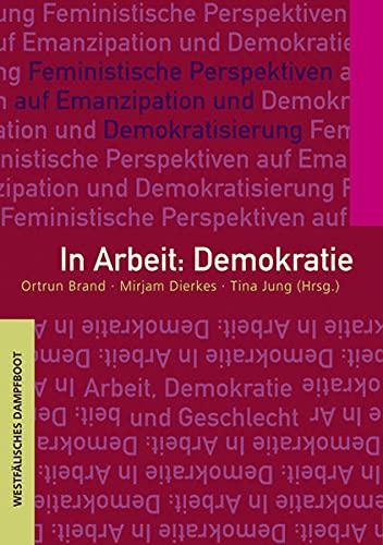 9783896919687: In Arbeit: Demokratie: Feministische Perspektiven auf Emanzipation und Demokratisierung