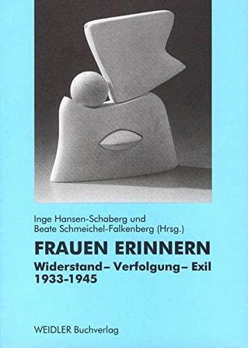 Frauen erinnern : Widerstand - Verfolgung - Exil ; 1933 - 1945. - Hansen-Schaberg, Inge (Hrsg.)