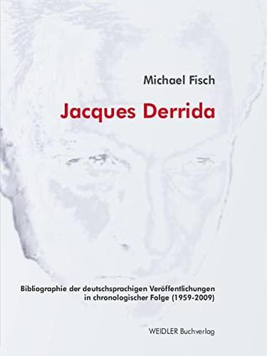 9783896935663: Jacques Derrida. Bibliographie der deutschsprachigen Veröffentlichungen in chronologischer Folge: Geordnet nach den französischen Erstpublikationen, Erstvorträgen oder Erstabdrucken von 1959 bis 2009