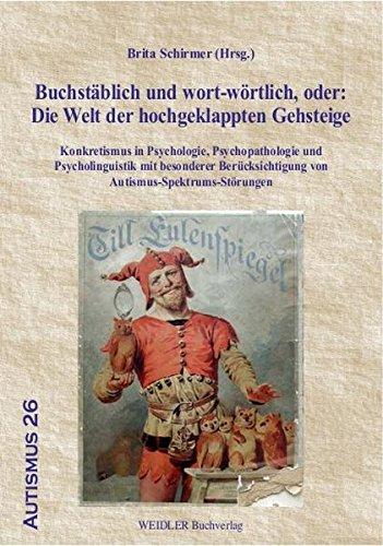 9783896935922: Buchstäblich und wort-wörtlich, oder: Die Welt der hochgeklappten Gehsteige: Konkretismus in Psychologie, Psychopathologie und Psycholinguistik mit ... von Autismus-Spektrums-Störungen