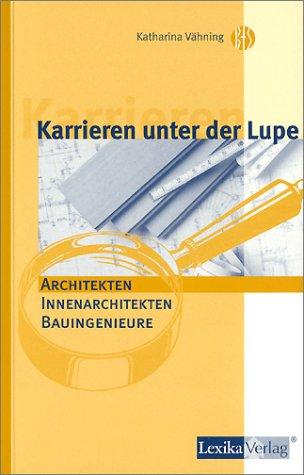 9783896943606: Karrieren unter der Lupe: Architektur, Innenarchitekten, Bauingenieure.