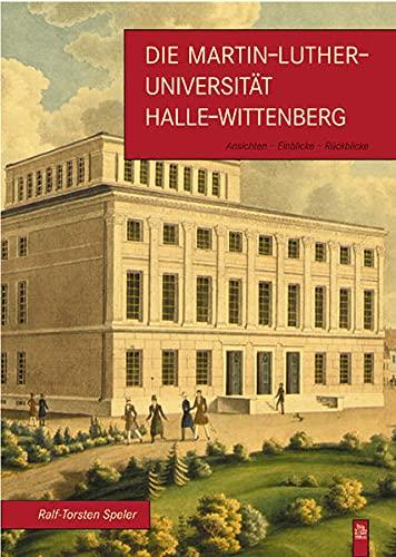 9783897024823: Die Martin-Luther-Universität Halle-Wittenberg: Ansichten - Einblicke - Rückblicke