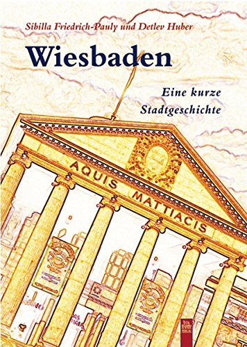 Wiesbaden: Eine kleine Stadtgeschichte (Stadtgeschichten): Huber, Detlev und