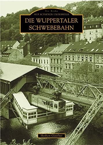 9783897026797: Die Wuppertaler Schwebebahn: Auf Schienen unterwegs