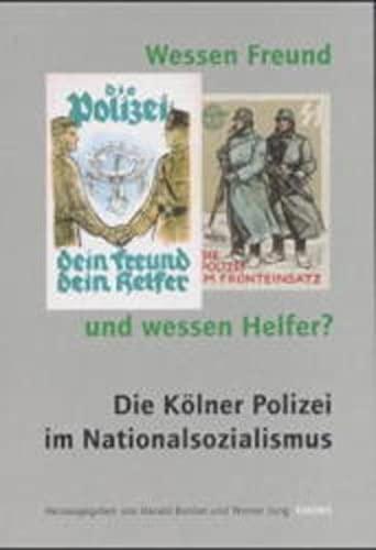 Wessen Freund und wessen Helfer? Die Kölner Polizei im Nationalsozialismus. Schriften des ...