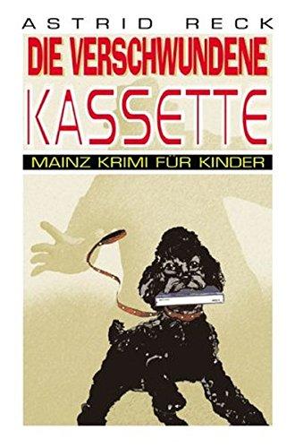 Die verschwundene Kassette. Mainz Krimi für Kinder.: Reck, Astrid: