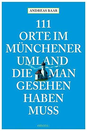 9783897057050: 111 Orte im Münchner Umland die man gesehen haben muß