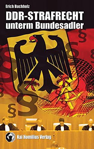 DDR-Strafrecht unterm Bundesadler: Erich Buchholz