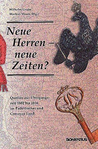 9783897103177: Neue Herren - neue Zeiten?: Quellen zur Übergangszeit 1802 bis 1816 im Paderborner und Corveyer Land