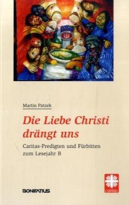 Die Liebe Christi drängt uns. Caritas-Predigten und Fürbitten zum Lesejahr B: Patzek, ...