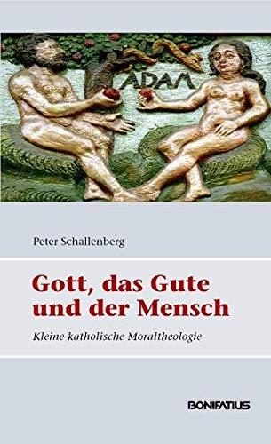 9783897104501: Gott, das Gute und der Mensch: Kleine katholische Moraltheologie