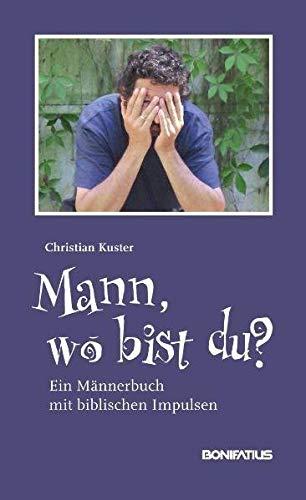 9783897104624: Mann, wo bist du?: Ein Männerbuch mit biblischen Impulsen