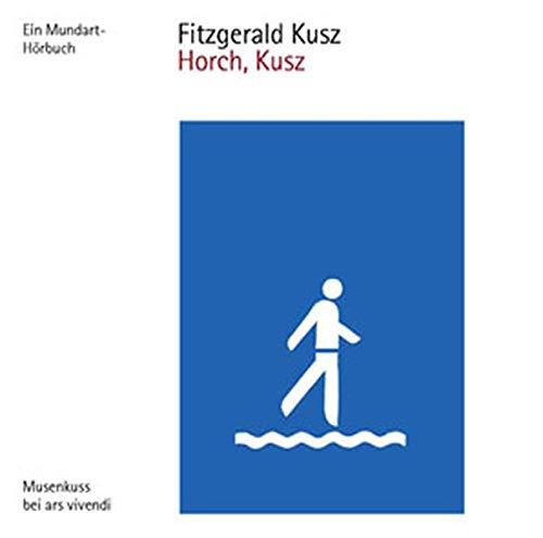 Horch, Kusz. Ein Mundart-Hörbuch.: Kusz, Fitzgerald