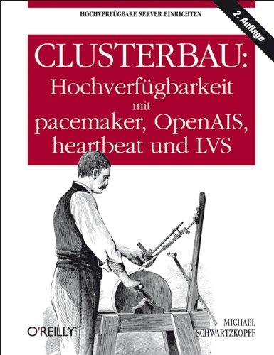 Clusterbau: Hochverfügbarkeit mit pacemaker, OpenAIS, heartbeat und: Michael Schwartzkopff