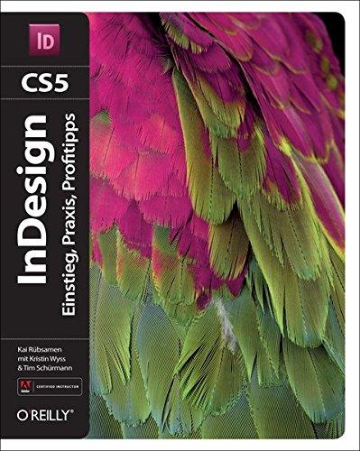 InDesign CS5 Einstieg, Praxis, Profitipps - Rübsamen, Kai, Kristin Wyss und Tim Schürmann