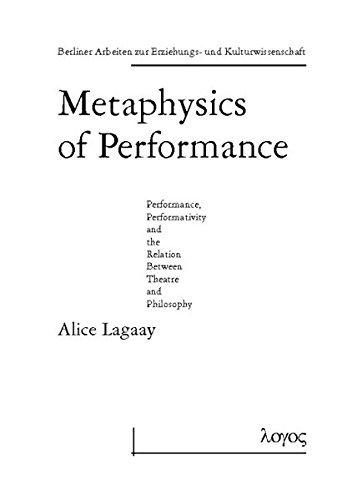 9783897226883: Metaphysics of Performance. Performance, Performativity and the Relation Between Theatre and Philosophy (Berliner Arbeiten Zur Erziehungs- Und Kulturwissenschaft)