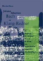 9783897273009: Johann Sebastian Bach als Klang-Redner