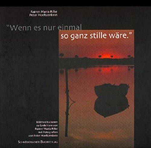 9783897280410: �Wenn es nur einmal so ganz stille w�re�: Bildmeditationen zu Gedichten von Rainer Maria Rilke mit Fotografien von Peter Hoeltzenbein
