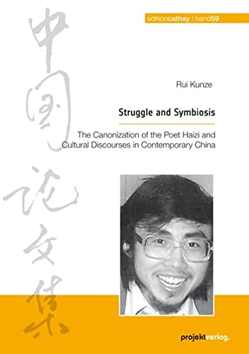 9783897332508: Struggle and Symbiosis: The Canonization of the Poet Haizi and Cultural Discourses in Contemporary China