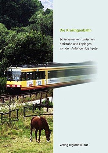 9783897352896: Die Kraichgaubahn: Schienenverkehr zwischen Karlsruhe und Eppingen von den Anfängen bis heute