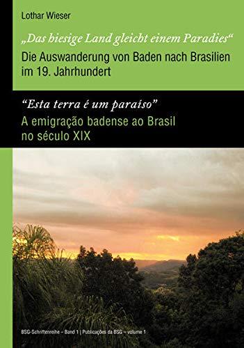 9783897358638: 'Das hiesige Land gleicht einem Paradies' / 'Esta terra é um paraíso' - Die Auswanderung von Baden nach Brasilien im 19. Jahrhundert / A emigração ... / Relatos e fontes da emigração badense