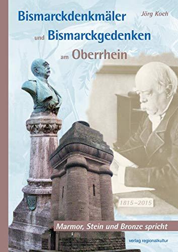 9783897358775: Bismarckdenkmäler und Bismarckgedenken am Oberrhein: Marmor, Stein und Bronze spricht