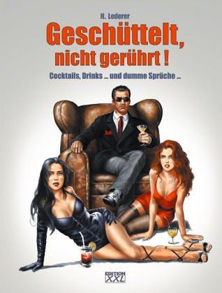9783897361089: Gesch�ttelt, nicht ger�hrt! Cocktails, Drinks ... und dumme Spr�che