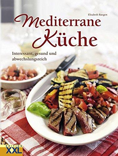 9783897361775: Mediterrane Küche: Interessant, gesund und abwechslungsreich