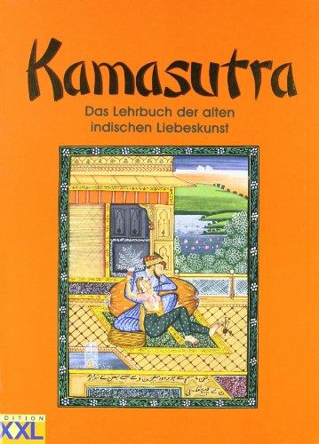 Kamasutra: Das Lehrbuch der alten indischen Liebeskunst: Kamasutra