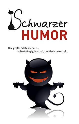 9783897369177: Schwarzer Humor: Der große Zitatenschatz scharfzüngig, boshaft, politisch unkorrekt