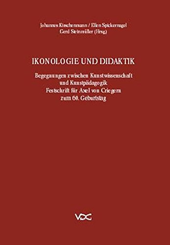 9783897390973: Ikonologie und Didaktik: Begegnungen zwischen Kunstwissenschaft und Kunstpädagogik : Festschrift für Axel von Criegern zum 60. Geburtstag