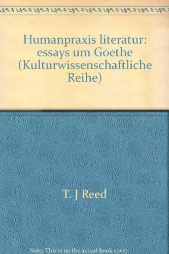 9783897391888: Humanpraxis Literatur. Essays um Goethe by Terence James Reed