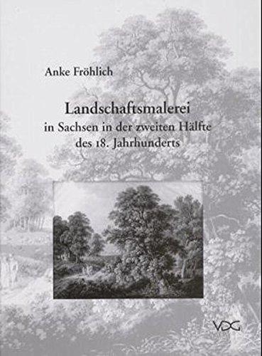 Landschaftsmalerei in Sachsen in der zweiten Hälfte des 18. Jahrhunderts: Anke Fröhlich