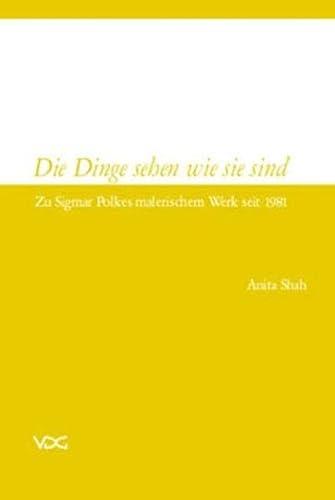 9783897392687: Die Dinge sehen wie sie sind: Zu Sigmar Polkes malerischem Werk seit 1981