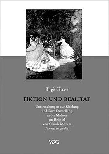 9783897392915: Fiktion Und Realitat : Untersuchungen Zur Kleidung Und Ihrer Darstellung in Der Malerei Am Beispiel Von Claude Monets Femmes Au Jardin