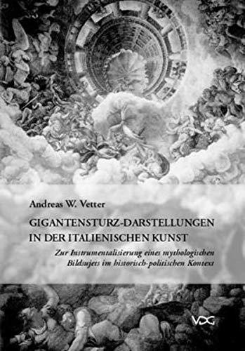 Gigantensturz - Darstellungen in der italienischen Kunst: Andreas W. Vetter